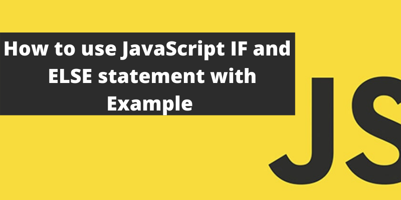 How to use JavaScript IF and ELSE statement with example