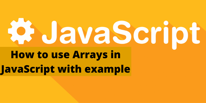 How to use Arrays in JavaScript with example