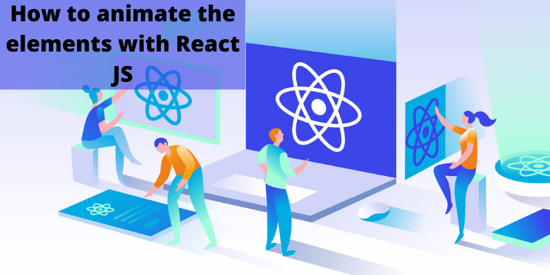 How to animate the elements with React JS