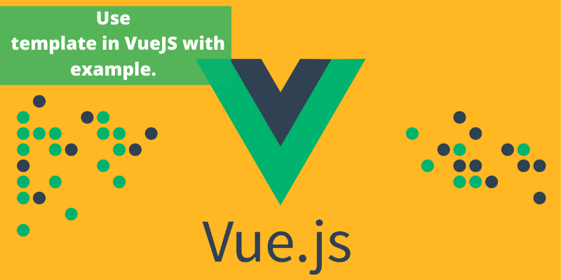 Use template in VueJS with example.