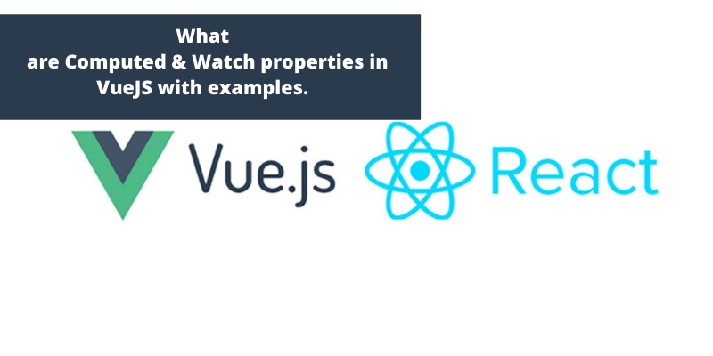 What are Computed & Watch properties in Vue JS with examples.