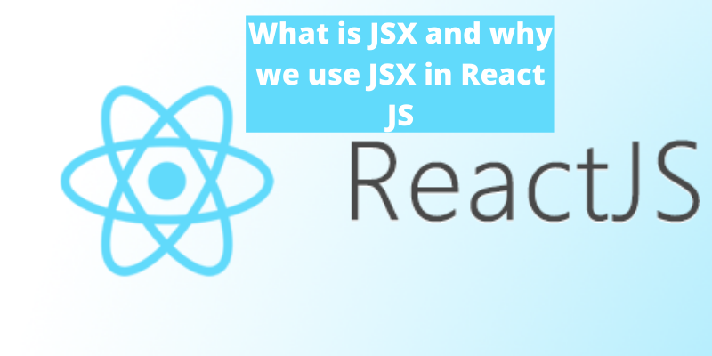What is JSX and why we use JSX in React JS