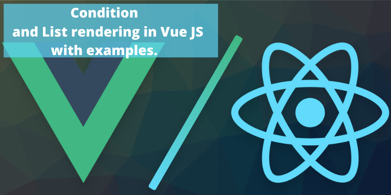 Condition and List rendering in Vue JS with examples.