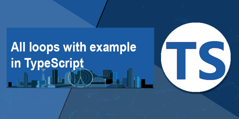 All loops with example in TypeScript