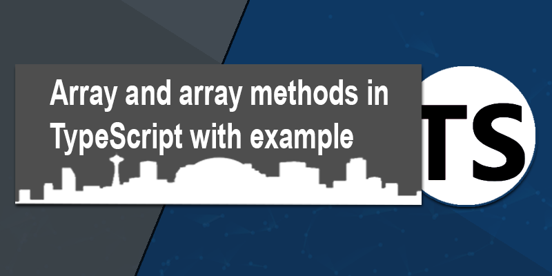 Array and array methods in TypeScript with example