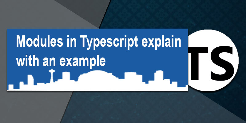 Modules in Typescript explain with an example