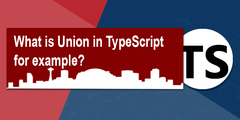 What is Union in TypeScript explain with example?